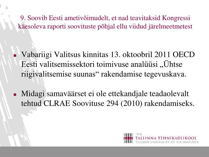 9. Soovib Eesti ametivõimudelt, et nad teavitaksid Kongressi käesoleva raporti soovituste põhjal ellu viidud järelmeetmetest