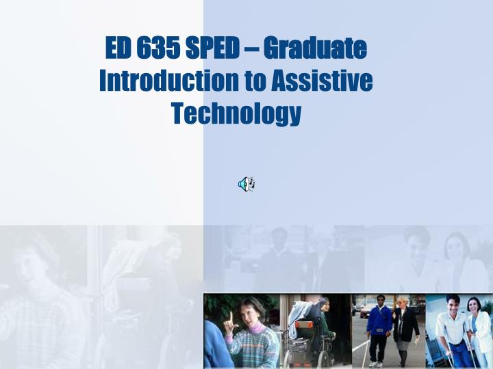 ed 635 sped graduate introduction to assistive technology n.