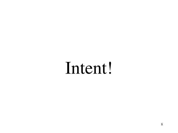 Intent!