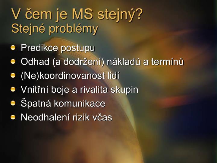 V čem je MS stejný?