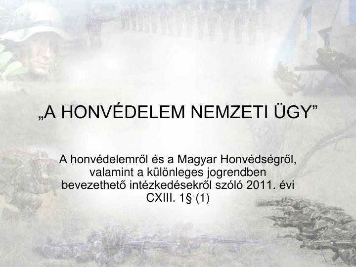 """""""A HONVÉDELEM NEMZETI ÜGY"""""""