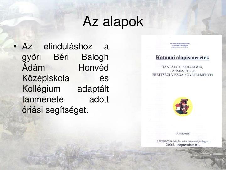 Az elinduláshoz a győri Béri Balogh Ádám Honvéd Középiskola és Kollégium adaptált tanmenete adott óriási segítséget.