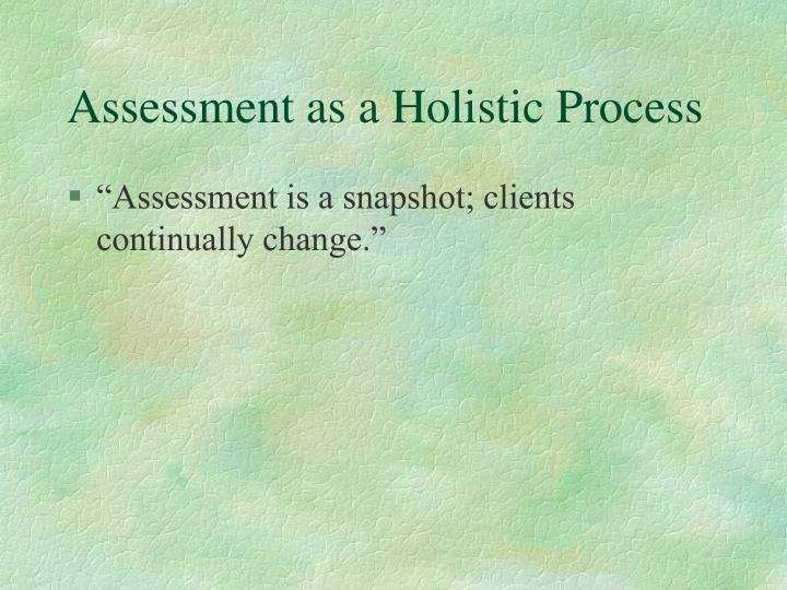 Assessment as a Holistic Process