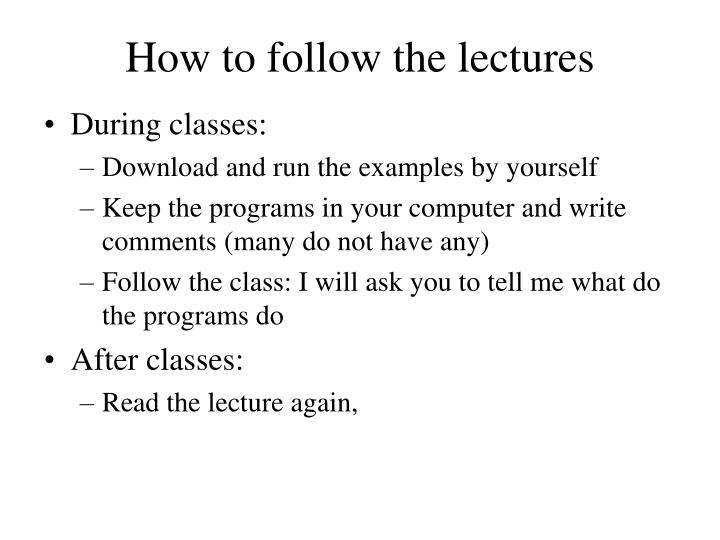 How to follow the lectures