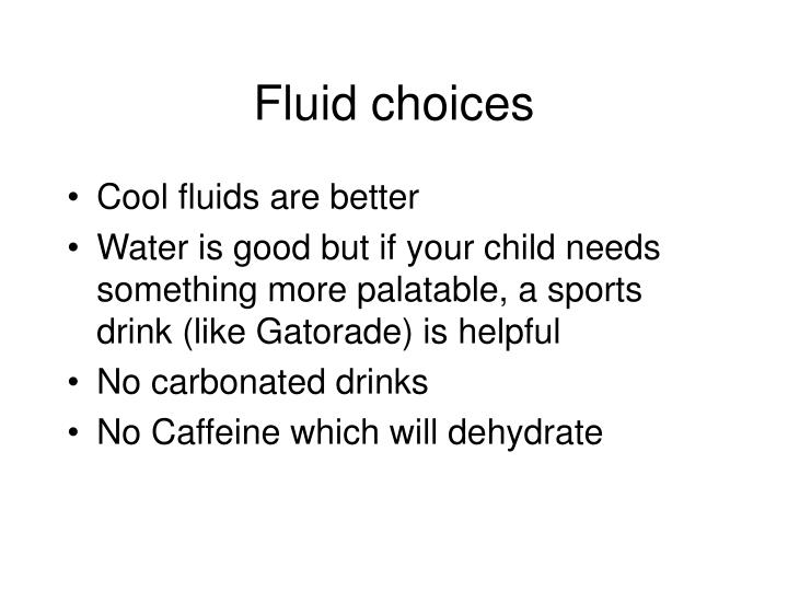 Fluid choices