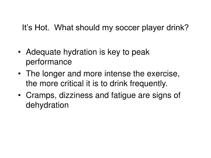It s hot what should my soccer player drink