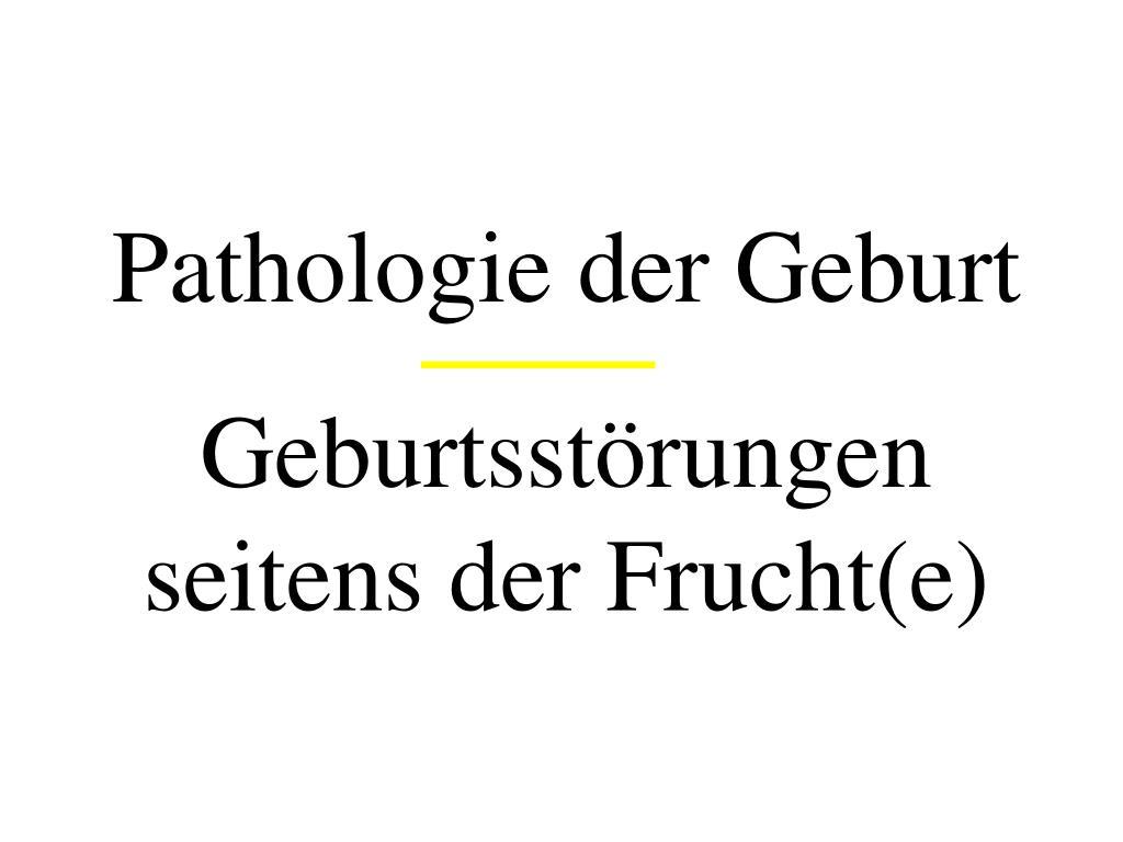 PPT - Pathologie der Geburt Geburtsstörungen seitens der Frucht(e ...