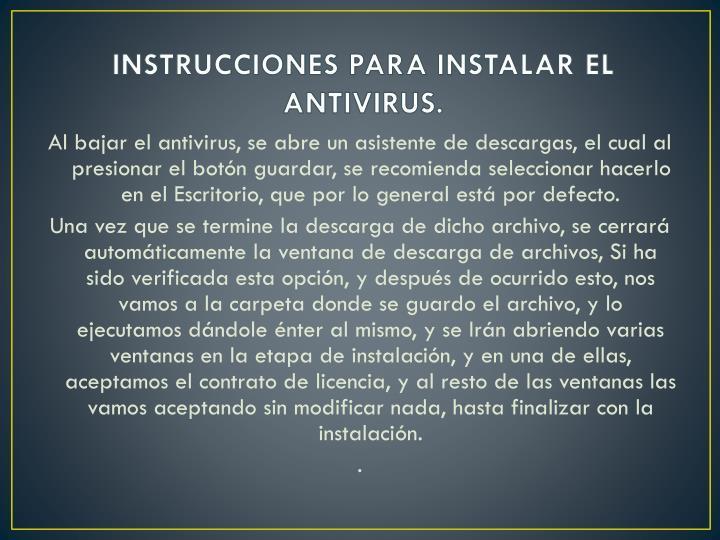 INSTRUCCIONES PARA INSTALAR EL ANTIVIRUS.