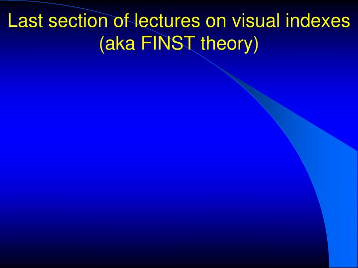 last section of lectures on visual indexes aka finst theory n.