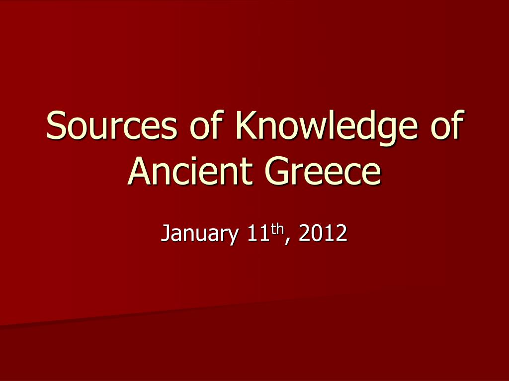 Ppt Sources Of Knowledge Of Ancient Greece Powerpoint Presentation