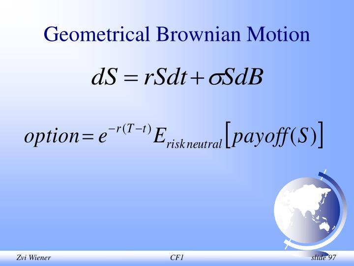 Geometrical Brownian Motion