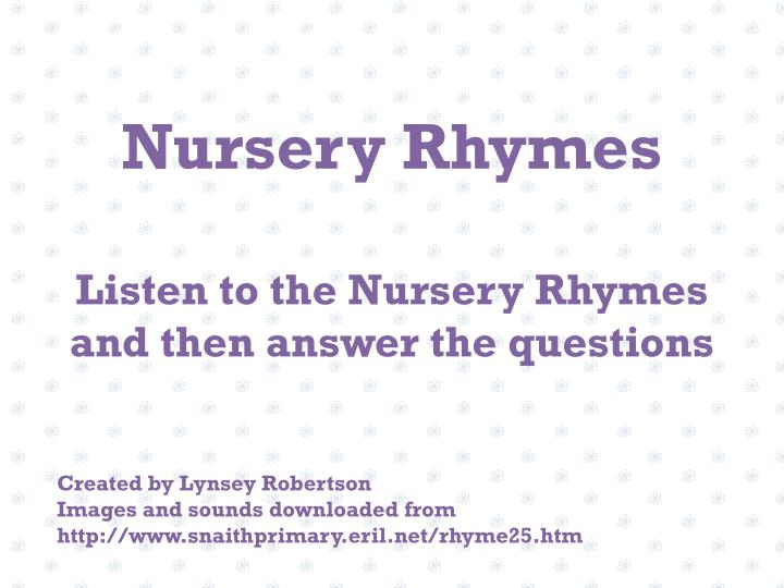 nursery rhymes listen to the nursery rhymes and then answer the questions n.