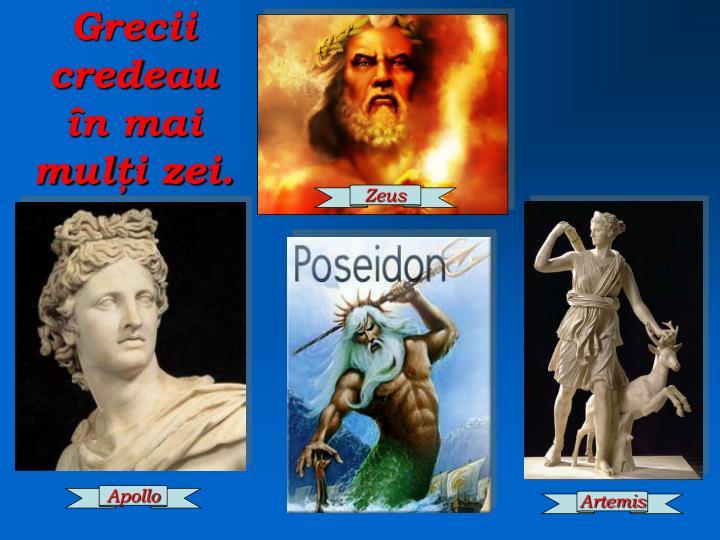 Grecii credeau în mai mulţi zei.