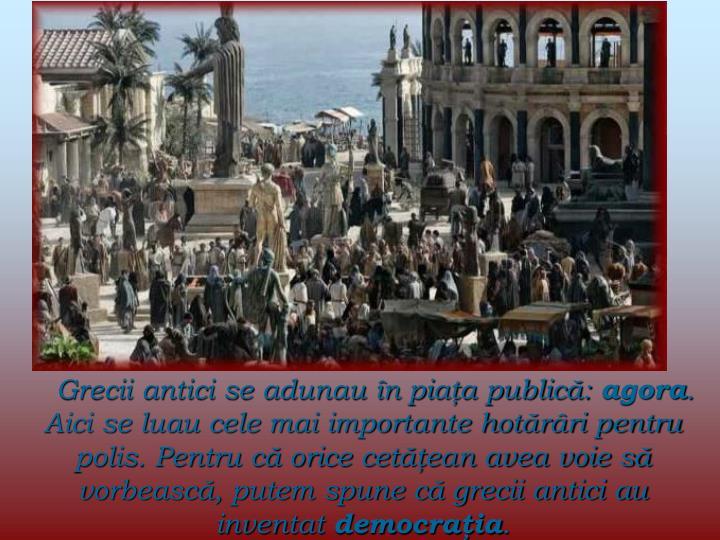 Grecii antici se adunau în piaţa publică:
