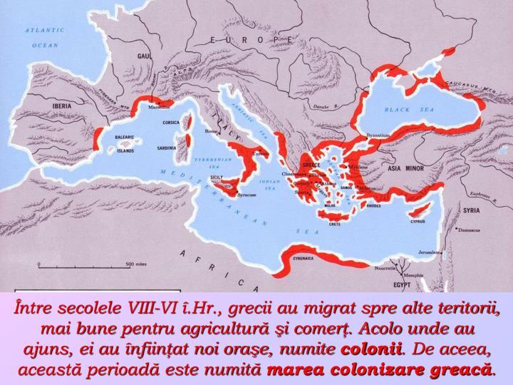 Între secolele VIII-VI î.Hr., grecii au migrat spre alte teritorii, mai bune pentru agricultură şi comerţ. Acolo unde au ajuns, ei au înfiinţat noi oraşe, numite