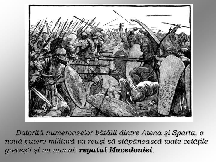 Datorită numeroaselor bătălii dintre Atena şi Sparta, o nouă putere militară va reuşi să stăpânească toate cetăţile greceşti şi nu numai: