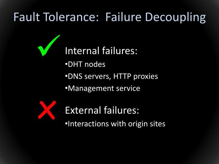 Fault Tolerance:  Failure Decoupling