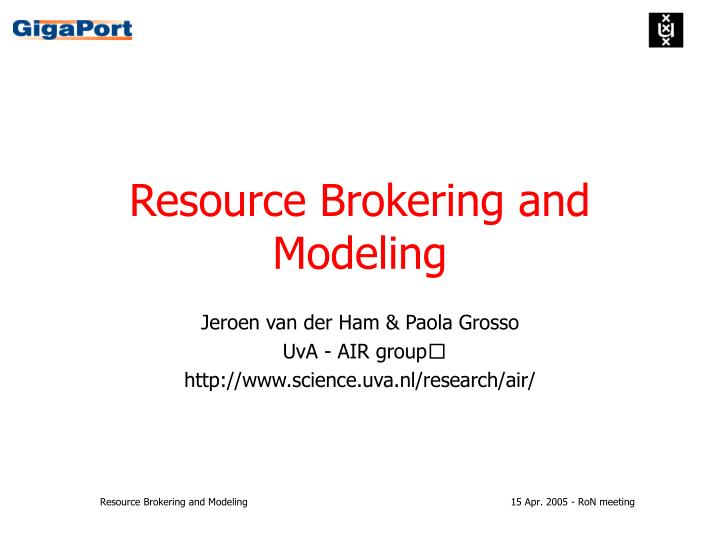 Resource brokering and modeling