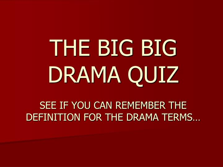 the big big drama quiz see if you can remember the definition for the drama terms n.