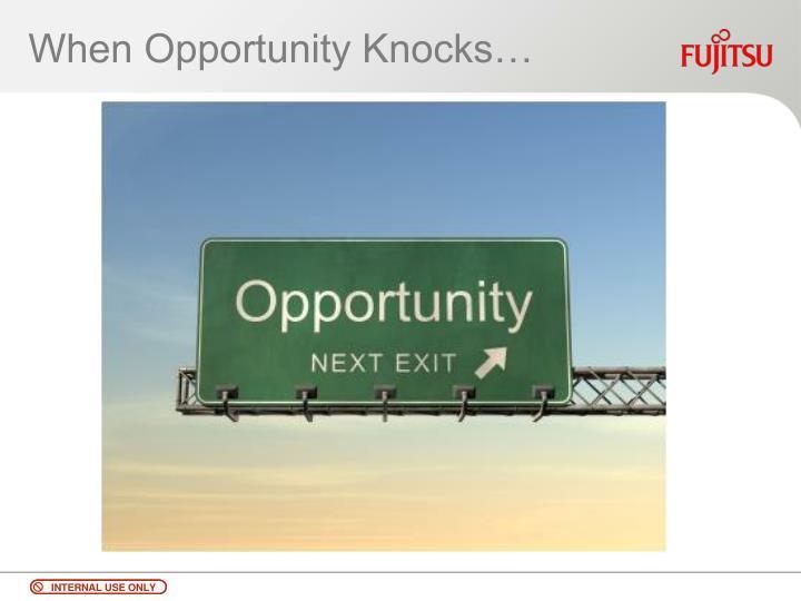 When Opportunity Knocks…