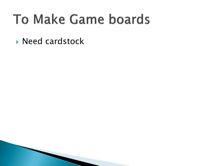 To Make Game boards
