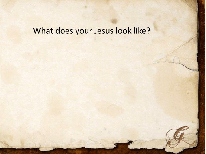 What does your Jesus look like?