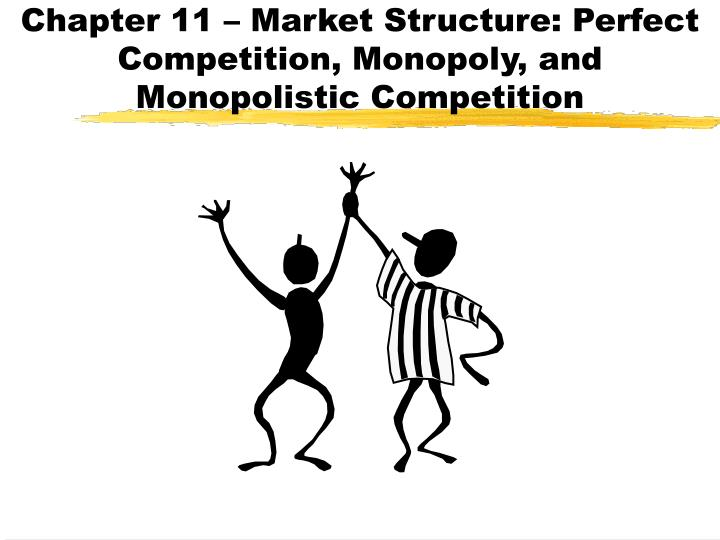 chapter 11 market structure perfect competition monopoly and monopolistic competition n.