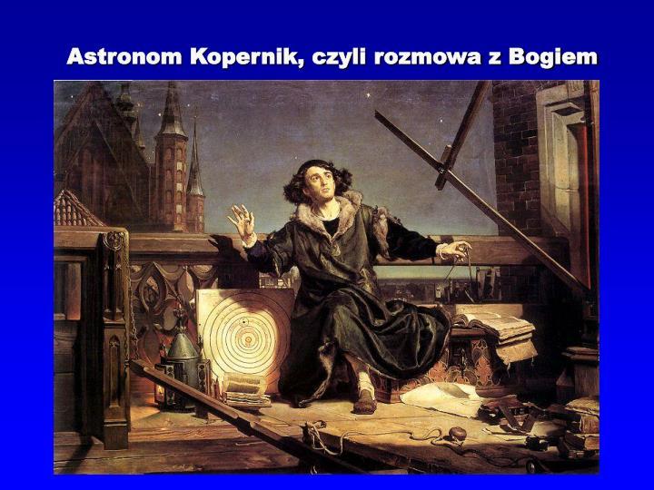 Astronom Kopernik, czyli rozmowa z Bogiem