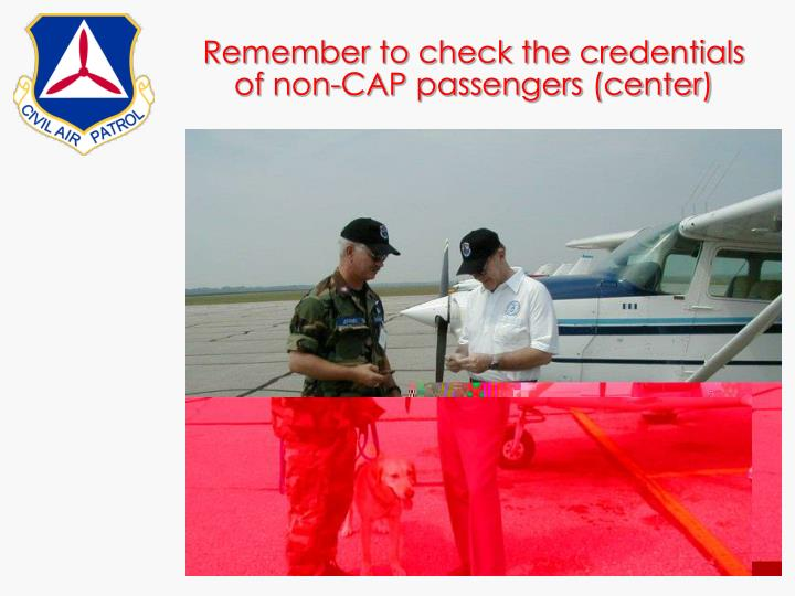 Remember to check the credentials of non-CAP passengers (center)