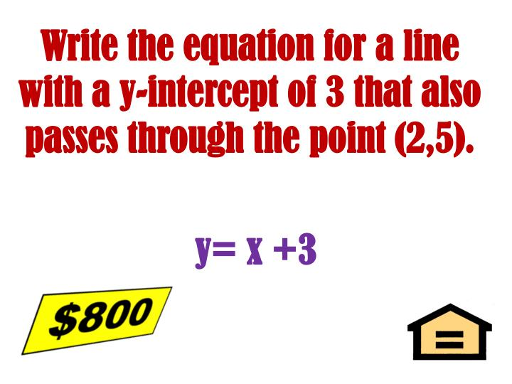Write the equation for a line  with a y-intercept of 3 that also passes through the point (2,5).
