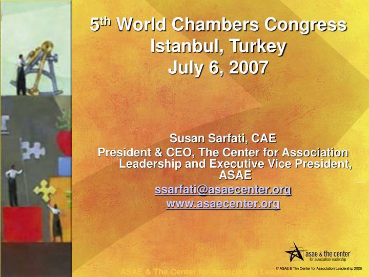 5 th world chambers congress istanbul turkey july 6 2007