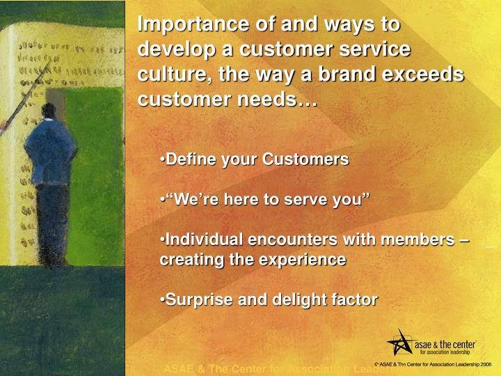 Importance of and ways to develop a customer service culture, the way a brand exceeds customer needs…