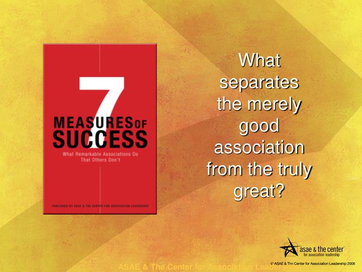 What separates the merely good association from the truly great?