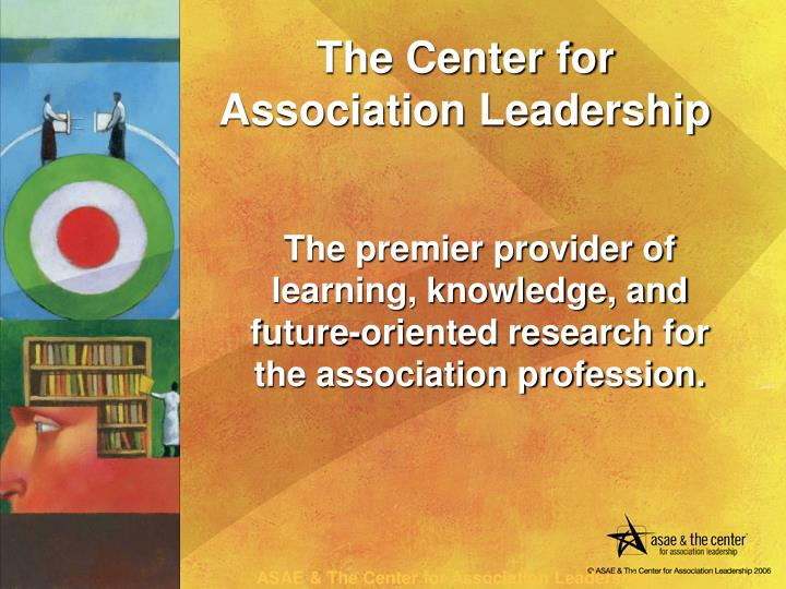The premier provider of learning, knowledge, and future-oriented research for the association profession.