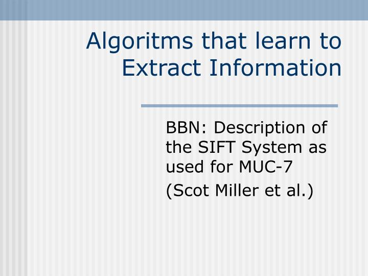 algoritms that learn to extract information n.
