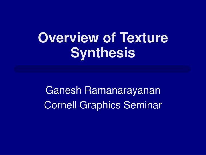 overview of texture synthesis n.