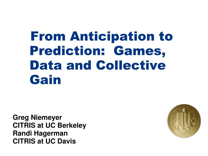From Anticipation to Prediction:  Games, Data and Collective Gain