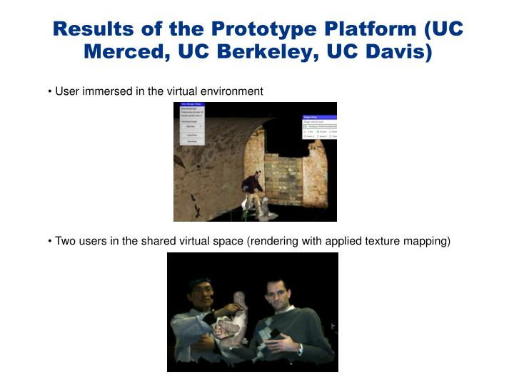Results of the Prototype Platform (UC Merced, UC Berkeley, UC Davis)