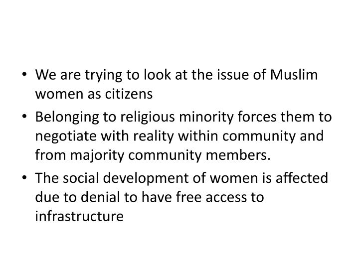 We are trying to look at the issue of Muslim women as citizens