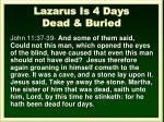 lazarus is 4 days dead buried