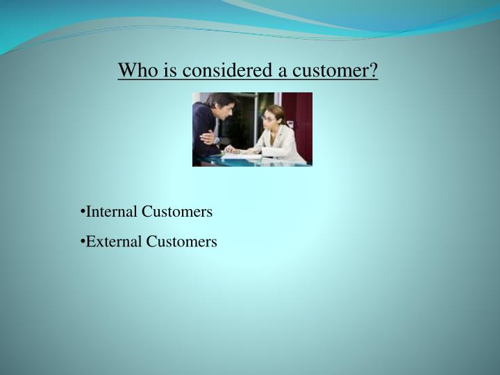 Who is considered a customer?
