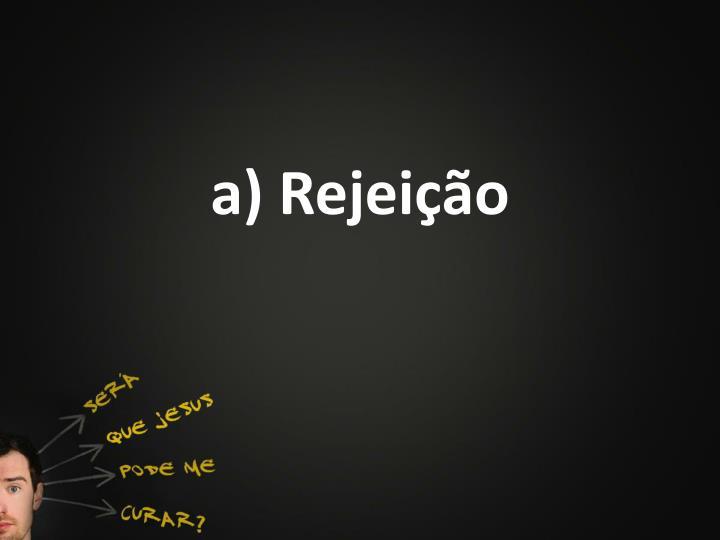 a) Rejeição