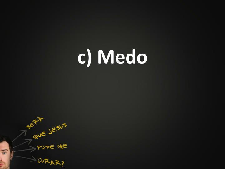c) Medo