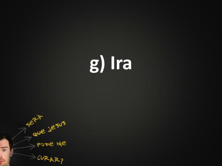 g) Ira