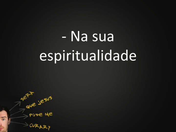 - Na sua espiritualidade