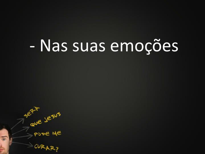 - Nas suas emoções