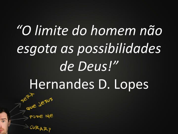 """""""O limite do homem não esgota as possibilidades de Deus!"""""""