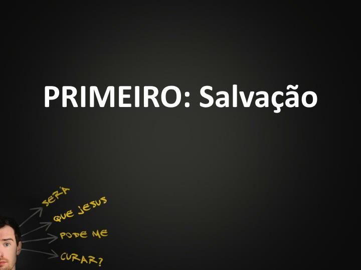 PRIMEIRO: Salvação