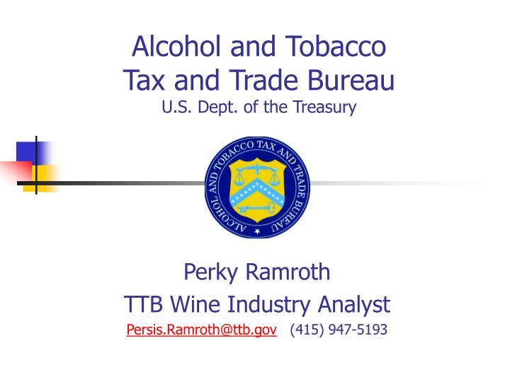 Alcohol and Tobacco               Tax and Trade Bureau