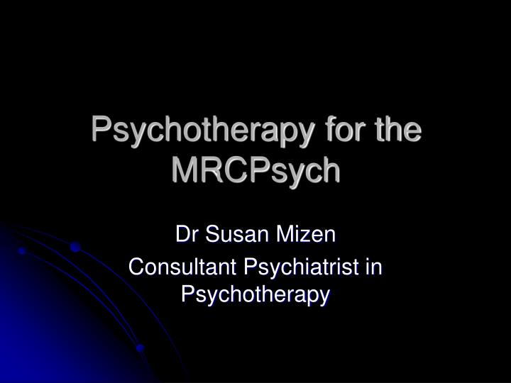 Psychotherapy for the mrcpsych